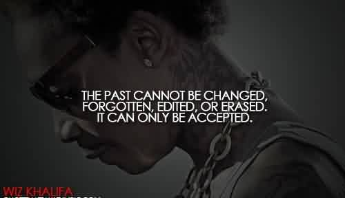 Popular Celebrity Quote ~ the past cannot be changed, forgotten, edited, or erased.