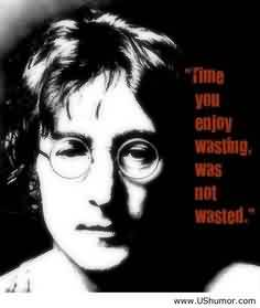 Popular Celebrity Quote ~ Time you enjoy wasting was not wasted.