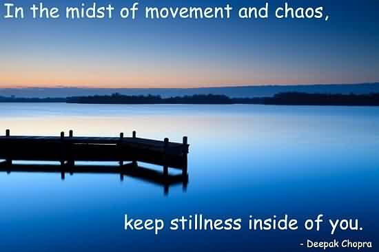 Popular Chaos Quote By Deepak Chopra~In The Midst Of Movement And Chaos. keep Stillness Inside Of You.