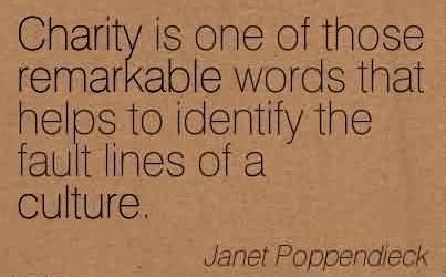 Popular Charity Quote By Janet Poppendieck~Charity is one of those remarkable words that helps to identify the fault lines of a culture.