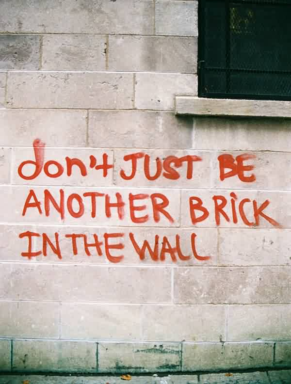 Popular Charity Quote ~ Don't Just be Another Brick In the wall