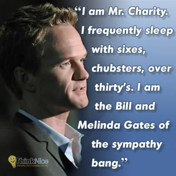 Popular Charity Quote ~ I am Mr. Charity . I Frequently sleep with sixes,chubsters, over thirty's. I am the bill and Melinda gates of the sympathy bang.