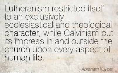 Popular Church Quote By Abraham Kuyper ~ Lutheranism restricted itself to an exclusively ecclesiastical and theological character