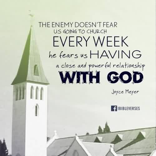 Popular Church Quote By Joyce Meyer~ The enemy doesn't fear us going to Church every week he fears us having…
