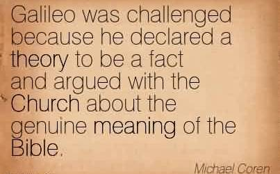 Popular Church Quote By Michael Coren~ Galileo was challenged because he declared a theory to be a fact and argued with the Church about the genuine meaning of teh Bible.
