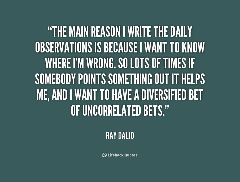 Popular Church Quote By Ray Dalio~ The Main reason i write the daily observations is because i want to know.