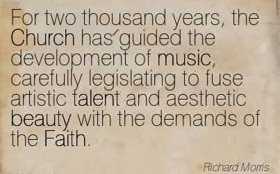 Popular Church Quote By Richard morris~For two thousand years, the Church has guided the development of music..