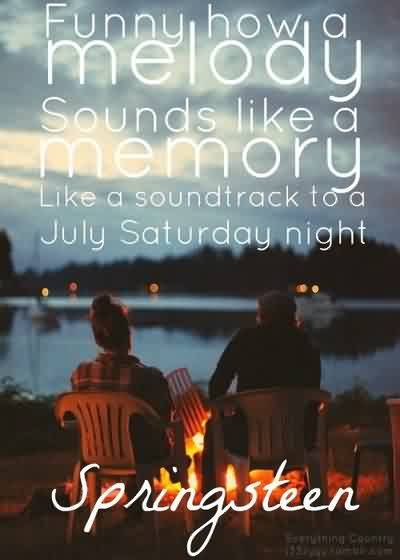Popular Church Quote By Springsteen~Funny How a melody sounds like a memory like a soundtrack to a july saturday night.