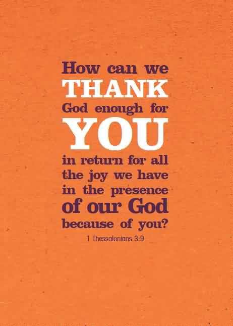 Popular Church Quote ~ How can we thank god enough for you in return for all the joy we have in thr presence of our god because of you….