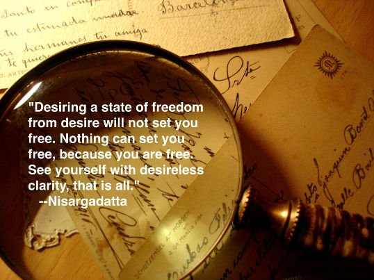 Popular Clarity Quote By Nisargadatta ~ Desiring a state of freedom from Desire will not set you free.
