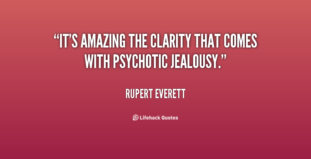 Popular Clarity Quote By Rupert Everett ~ It,s Amazing the clarity that comes with psychotic jealousy .