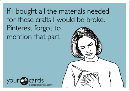 Popular Clarity Quote ~ If I bought all the materials needed for these crafts I would be broke …
