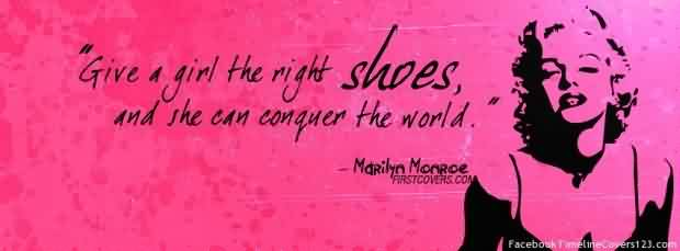 Power Celebrity Quote ~ Give a girl the night shoes,and she can conquer the world.