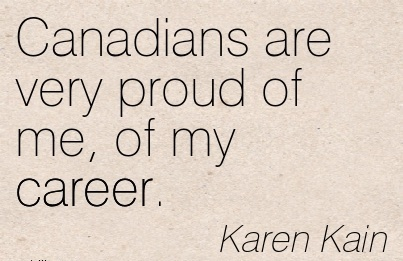 Proud Career Quotes By Karen Kain~Canadians Are Very Proud Of Me, Of My Career.