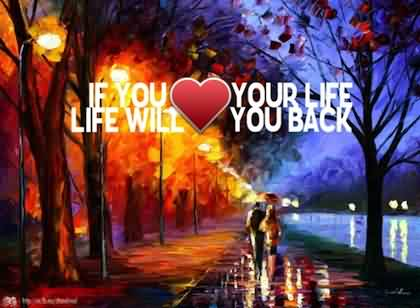 Quotes about Life - If yoy Love your Life,Life will Love you back