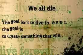 Quotes about Life Images - The goal isn't to Live forever,the gaol is to creat something that will