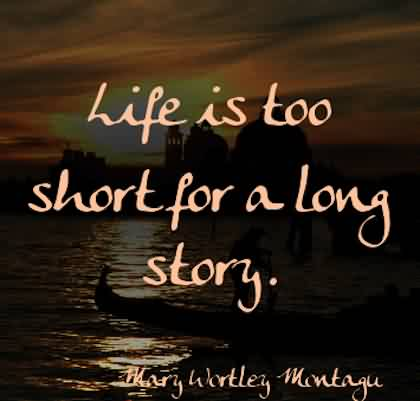 Quotes about Life - Inspirational - Life is too short for a long story