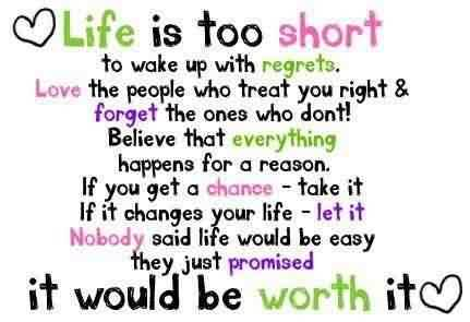 Quotes about Life - Life is too short everyone should worth it