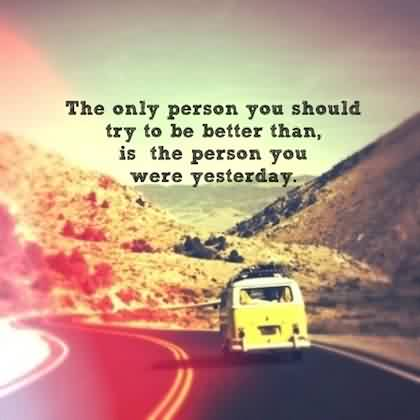 Quotes about Lifetry to be better than yesterday