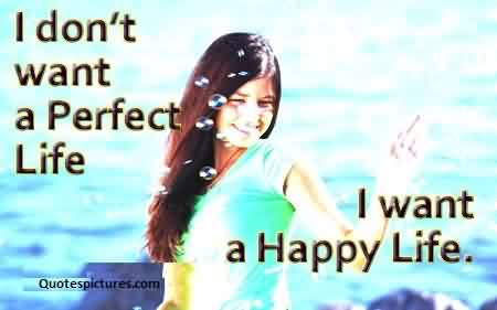 Quotes on Life - I don't want a perfect Life,  want a healthy Life