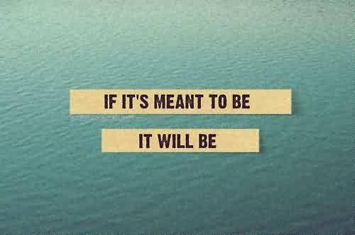 Quotes on Life Images - If its meant to be,it will be