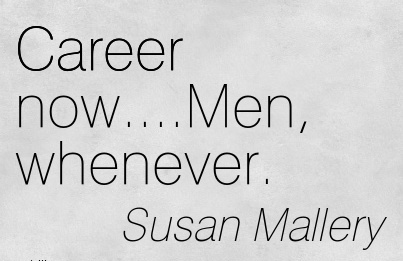 Short Career Quote By Susan Mallery~ Career Now….Men, Whenever.