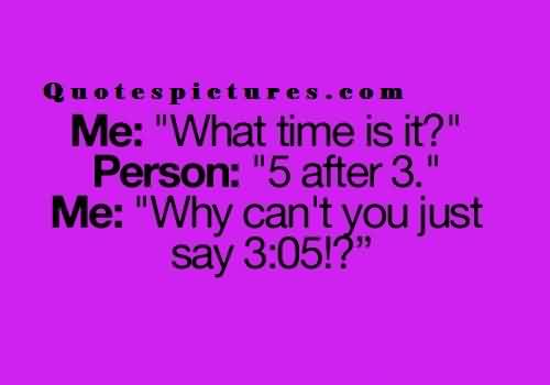 Short fb Funny Quotes - What time is it