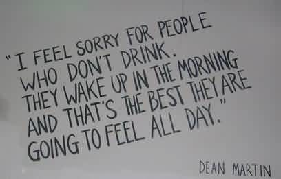 Short Funny Hilarious Quotes - I feel sorry for people who don't drink