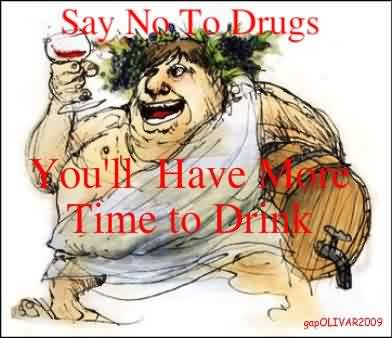 Short Funny Quotes for facebook - Say no to drug ypu ll have more time to drink