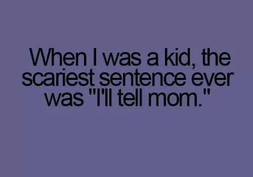 Short Funny Quotes for facebook - When i was a kid the scariest sentence ever was i ll tell mom