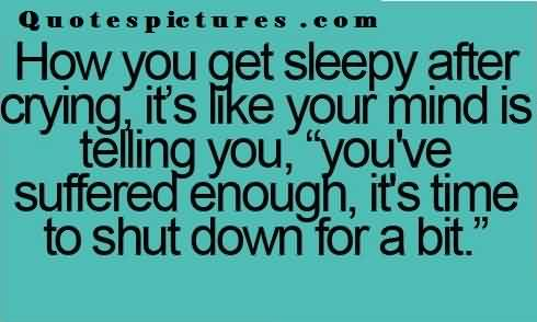 Short funny Quotes for fb - how you get sleepy after crying