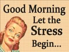 Short Funny Quotes - Good morning lets the stress begin