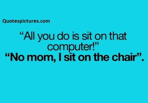 Short funny tumblr Quotes for fb - No mom i sit on the chair