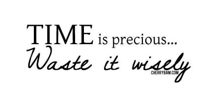 Short Funny tumblr quotes - Time is precious waste it wisely