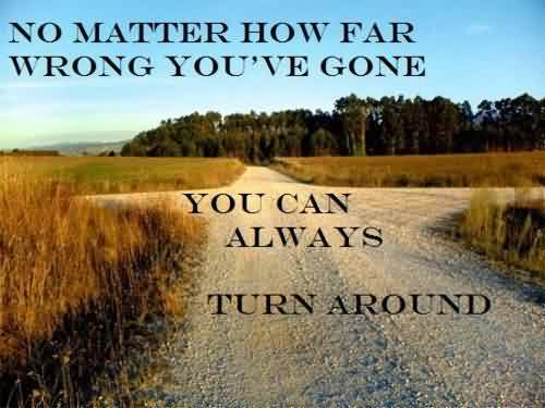 Short Inspirational Life Quote Image-You can always turn around No matter how far wrong you've gone
