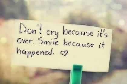 Short Life Quotes - Don't cry because it's over, smile because it happened