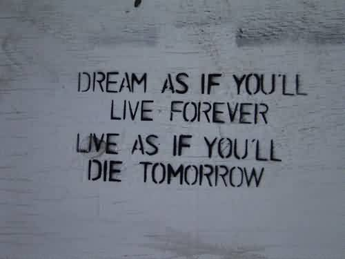 short Life Quotes - Dream as if you will Live forever Live as if you will die tomorrow