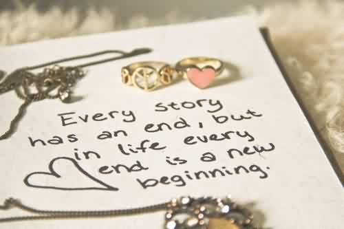 Short Life Quotes - Every story has an end,but in Life every end is a new beginning