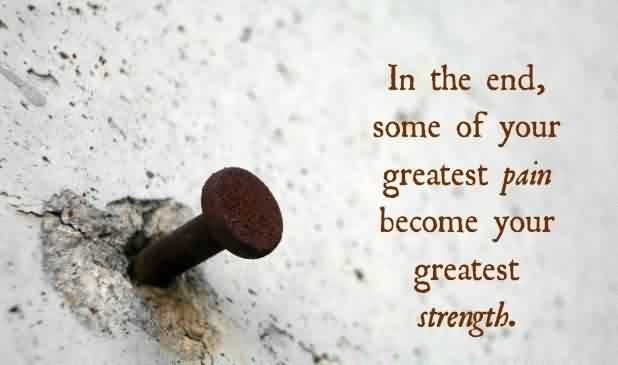 Short Life Quotes Greatest Pain Become Your Greatest Strength