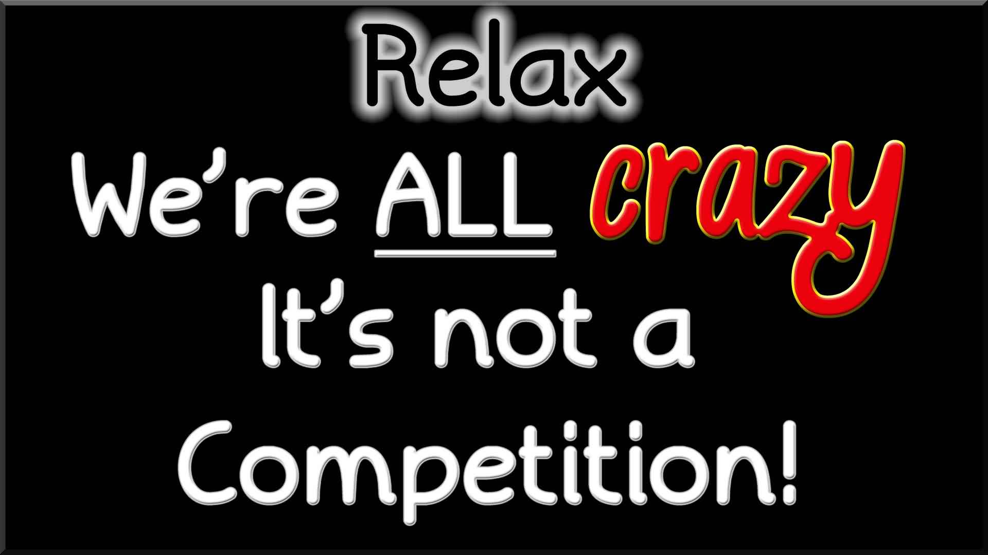 Short new Funny Facebook Quotes images - We are all crazy it's not a competition