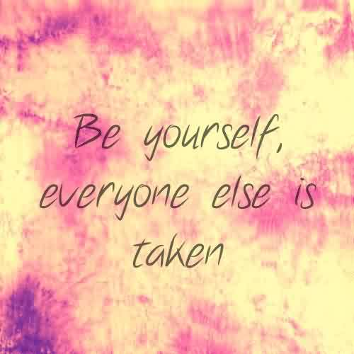 Short Quotes on Life - Be yourself everyone else is taken
