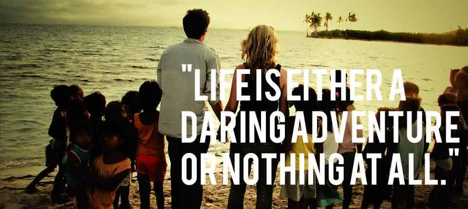 Short Quotes on Life - Life is either a daring adventure or nothing at all