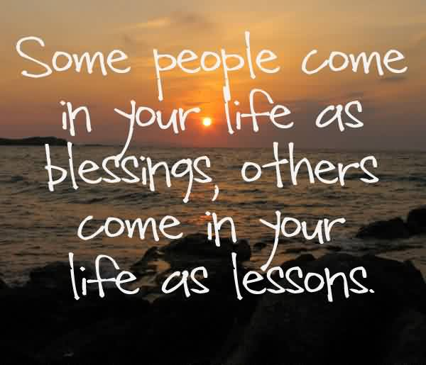 short quotes on life some people come in your life as blessingsother come