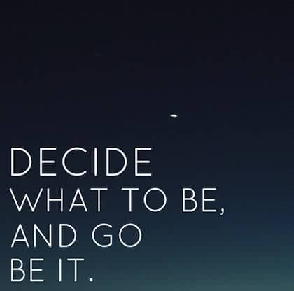 Short True Life Quotes Images-Decide what to be
