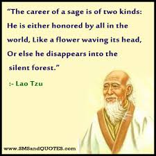 Silent Career Quotes by Lao Tzu~The Career Of A Sage is Of Two Kinds; He Is Either Honored By All In the World, Like A Flower Waving ITs Head, Or Else He Disappears Into The Silent Forest.