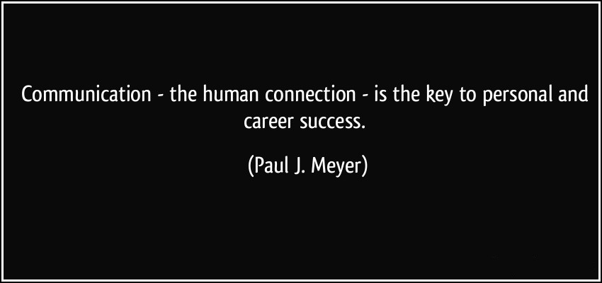 Success Career Quotes byPaul J Meyer~Communication The Human Connection Is The Key To Personal And Career Success.