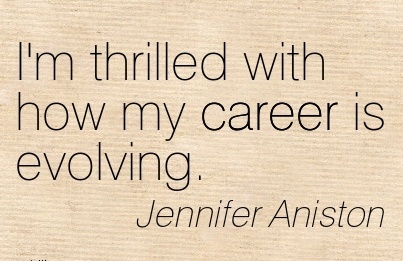 Super Career Quotes By Jennifer Aniston~I'm Thrilled With How My Career Is Evolving.