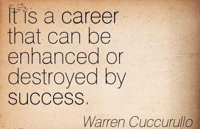 Super Career Quotes by  Warren Cuccurullo~It Is A Career That Can Be Enhanced Or Destroyed By Success.