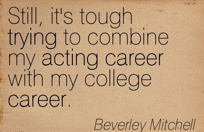 Super Career Quotes ByBeverley Mitchell~Still, It's Tough Trying To Combine My Acting Career With My College Career.