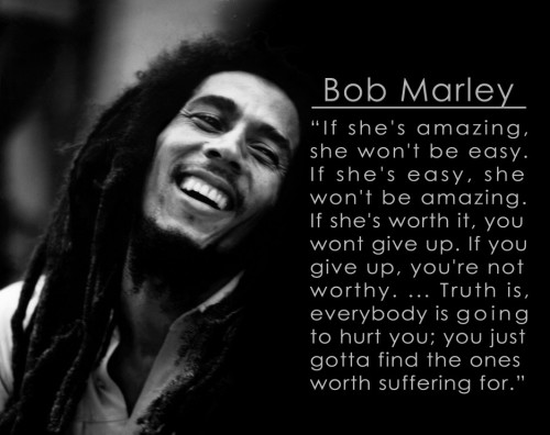 the-truth-is-everyone-is-going-to-hurt-you-you-just-got-to-find-the-ones-worth-suffering-for-bob-marley.jpg
